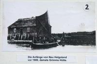 Die Anfänge von Neu Helgoland vor 1900, damals Grimms Hütte
